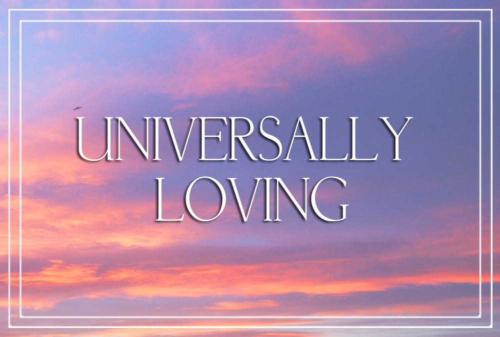 Universally Loving